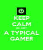 KEEP CALM IM JUST A TYPICAL GAMER - Personalised Poster A1 size