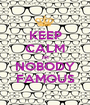 KEEP CALM IM NOBODY FAMOUS - Personalised Poster A1 size