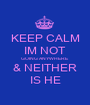 KEEP CALM IM NOT GOING ANYWHERE  & NEITHER IS HE - Personalised Poster A1 size