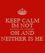 KEEP CALM IM NOT GOING ANYWHERE  OH AND NEITHER IS HE - Personalised Poster A1 size