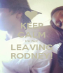KEEP CALM Im Not LEAVING RODNEY! - Personalised Poster A1 size