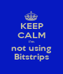 KEEP CALM I'm not using Bitstrips - Personalised Poster A1 size