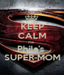 KEEP CALM I'm  Phila's  SUPER-MOM - Personalised Poster A1 size