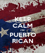 KEEP CALM I'M PUERTO RICAN - Personalised Poster A1 size