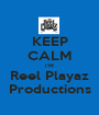 KEEP CALM I'M Reel Playaz Productions - Personalised Poster A1 size