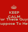 KEEP CALM Im Still Looking  For These Guys  i Suppose To Have - Personalised Poster A1 size