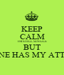 KEEP CALM IM STILL SINGLE BUT SOMEONE HAS MY ATTENTION - Personalised Poster A1 size