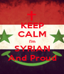 KEEP CALM I'm SYRIAN And Proud - Personalised Poster A1 size