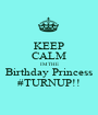 KEEP CALM IM THE Birthday Princess #TURNUP!! - Personalised Poster A1 size