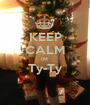KEEP CALM IM  Ty-Ty  - Personalised Poster A1 size