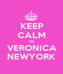 KEEP CALM I'M VERONICA NEWYORK - Personalised Poster A1 size