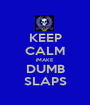 KEEP CALM iMAKE DUMB SLAPS - Personalised Poster A1 size