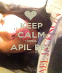 KEEP CALM IMMA APIL BBY  - Personalised Poster A1 size