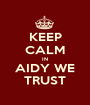 KEEP CALM IN AIDY WE TRUST - Personalised Poster A1 size