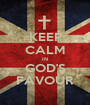 KEEP CALM IN GOD'S FAVOUR - Personalised Poster A1 size