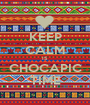 KEEP CALM IS CHOCAPIC TIME - Personalised Poster A1 size
