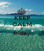 KEEP CALM is friday  - Personalised Poster A1 size