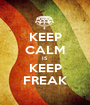 KEEP CALM IS KEEP FREAK - Personalised Poster A1 size