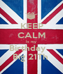 KEEP CALM Is my  Birthday    Big 21Th  - Personalised Poster A1 size