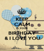 KEEP CALM IS YOUR BIRTHDAY & I LOVE YOU - Personalised Poster A1 size