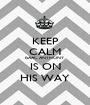 KEEP CALM ISAAC ANTHONY IS ON HIS WAY - Personalised Poster A1 size