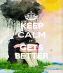 KEEP CALM IT GETS BETTER - Personalised Poster A1 size