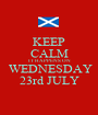 KEEP CALM IT HAPPENS ON  WEDNESDAY 23rd JULY - Personalised Poster A1 size