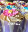 KEEP CALM it is  Khamis Brithday - Personalised Poster A1 size