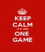 KEEP CALM It is only ONE  GAME - Personalised Poster A1 size