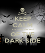 KEEP CALM it is only the end OF THE DARK SIDE - Personalised Poster A1 size