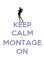 KEEP CALM IT MONTAGE ON - Personalised Poster A1 size