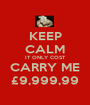 KEEP CALM IT ONLY COST CARRY ME £9,999,99 - Personalised Poster A1 size