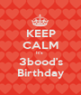 KEEP CALM It's  3bood's  Birthday  - Personalised Poster A1 size