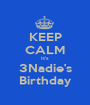 KEEP CALM It's 3Nadie's Birthday - Personalised Poster A1 size