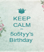 KEEP CALM it's 5o5tyy's Birthday  - Personalised Poster A1 size