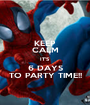 KEEP CALM IT'S 6 DAYS TO PARTY TIME!! - Personalised Poster A1 size