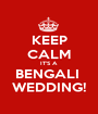 KEEP CALM IT'S A  BENGALI  WEDDING! - Personalised Poster A1 size
