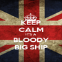 KEEP CALM IT'S A BLOODY BIG SHIP - Personalised Poster A1 size