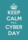 KEEP CALM IT'S A  CYBER DAY - Personalised Poster A1 size