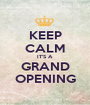 KEEP CALM IT'S A GRAND OPENING - Personalised Poster A1 size