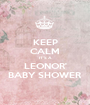 KEEP CALM IT'S A LEONOR' BABY SHOWER - Personalised Poster A1 size