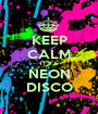 "KEEP CALM IT""S A NEON DISCO - Personalised Poster A1 size"