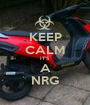 KEEP CALM IT'S A NRG - Personalised Poster A1 size