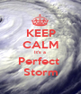 KEEP CALM It's a  Perfect  Storm - Personalised Poster A1 size