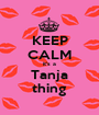 KEEP CALM it's a Tanja thing - Personalised Poster A1 size
