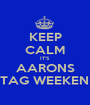 KEEP CALM IT'S AARONS STAG WEEKEND - Personalised Poster A1 size