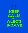 KEEP CALM IT'S ALEC'S B-DAY!! - Personalised Poster A1 size