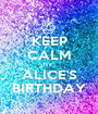 KEEP CALM It's  ALICE'S BIRTHDAY - Personalised Poster A1 size