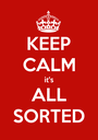 KEEP CALM it's ALL SORTED - Personalised Poster A1 size
