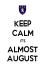 KEEP CALM IT'S ALMOST AUGUST - Personalised Poster A1 size